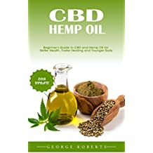 CBD And Hemp Oil: Beginner's Guide To CBD And Hemp Oil For Better Health, Faster Healing And Younger Body | Including Home Growing Tips and Extraction Techniques