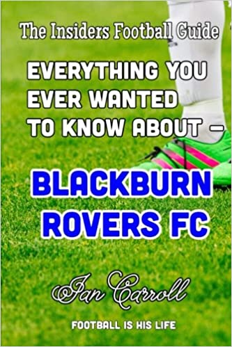 Book Everything You Ever Wanted to Know About - Blackburn Rovers FC