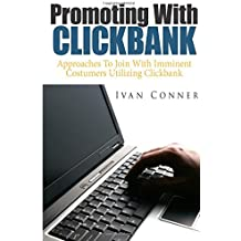 Promoting With Clickbank: Approaches To Join With Imminent Costumers Utilizing Clickbank (Volume 1)