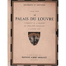 Le palais du louvre / comment il a grandi de philippe auguste a Louis XIV