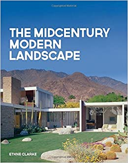 The Midcentury Modern Landscape Ethne Clarke 9781423645801 Amazon