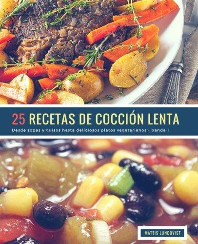 25 Recetas de Coccion Lenta - banda 1: Desde sopas y guisos hasta deliciosos platos vegetarianos (Volume 2) (Spanish Edition) [Mattis Lundqvist] (Tapa Blanda)