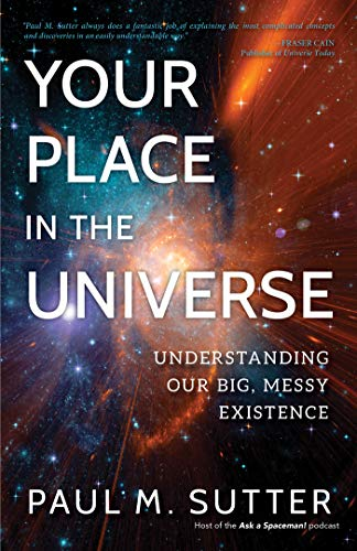 Your Place in the Universe: Understanding Our Big, Messy Existence by [Sutter,