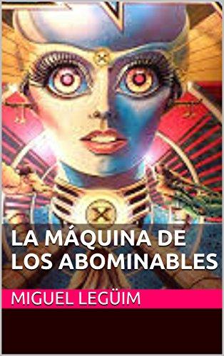 Descargar Libro La Máquina De Los Abominables Miguel Legüim