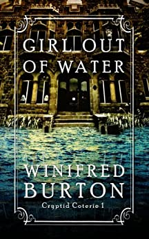 Girl Out of Water (Cryptid Coterie Book 1) by [Burton, Winifred]