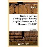 Premiers Exercices D'Orthographe Et D'Analyse Adaptes a la Grammaire de Lhomond 9eme Edition