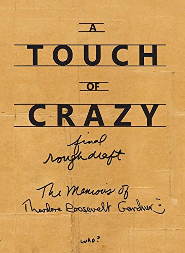 A Touch of Crazy, the Memoirs of Theodore Roosevelt Gardner: The Memoirs of Theodore Roosevelt Gardner ebook