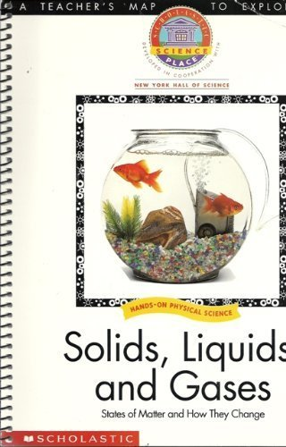 Solids, Liquids, and Gases: States of Matter and How They Change (A Teacher's Map to Exploration; Scholastic Science Place)