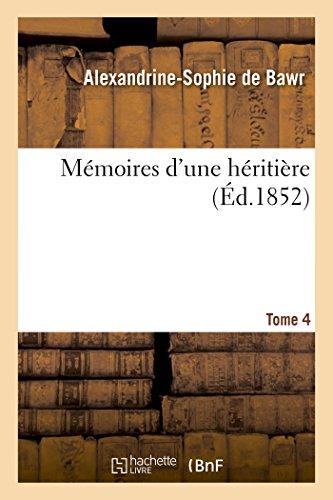 Mémoires D'Une Héritière. Tome 4 French Edition