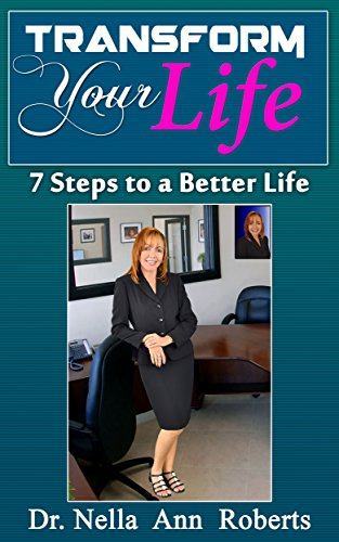 Transform Your Life: 7 Steps To A Better Life by Dr. Nella Ann Roberts ebook deal