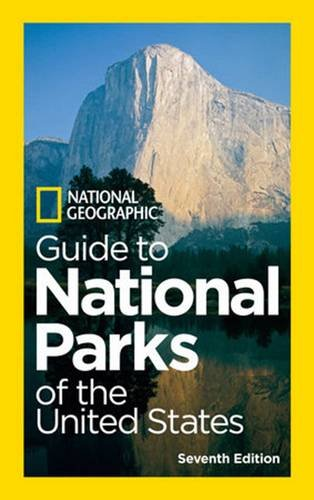 National Geographic Guide To National Parks Of The United States  7Th Edition  National Geographic Guide To The National Parks Of The United States
