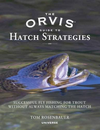 The Orvis Guide to Hatch Strategies: Successful Fly Fishing for Trout Without Always Matching the Hatch