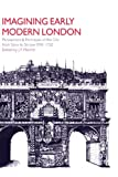 img - for Imagining Early Modern London: Perceptions and Portrayals of the City from Stow to Strype, 1598-1720 book / textbook / text book
