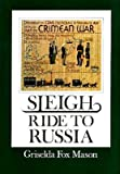 Sleigh Ride to Russia : The Quaker Mission to Russia to Try to Avert the Crimean War, Mason, Griselda F., 0900657995