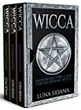 Wicca: 3 Manuscripts - Introductory Guide, Book Of Spells, Herbal Magic (Wicca For Beginners)