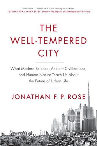 Image result for The Well-Tempered City: What Modern Science, Ancient Civilizations, and Human Nature Teach Us about the Future of Urban Life by Jonathan F P Rose