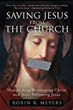 Saving Jesus from the Church: How to Stop