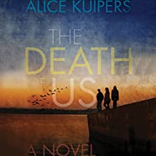 The Death of Us: A Novel Audiobook by Alice Kuipers Narrated by Emily Bauer, Jeena Yi, Josh Hurley