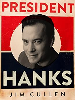 President Hanks (Kindle Single) by [Cullen, Jim]