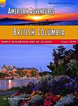 American Adventures: British Columbia: (Full Color Travel Guide) (American Adventures - Romantic America Book 31)