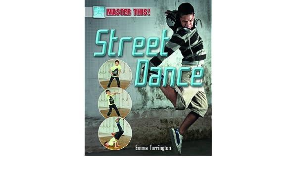 Street Dance (Master This!): Amazon.es: Emma Torrington: Libros en ...