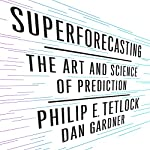 Superforecasting: The Art and Science of Prediction | Philip Tetlock,Dan Gardner