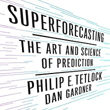 Superforecasting: The Art and Science of Prediction Audiobook by Philip Tetlock, Dan Gardner Narrated by Joel Richards