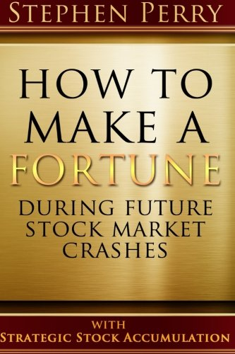 How To Make A Fortune During Future Stock Market Crashes With Strategic Stock Accumulation  Learning A New Investment Strategy To Buy Stocks And Bonds     Formula As The Stock And Bond Markets Decline