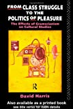 From Class Struggle to the Politics of Pleasure, David Harris, 0415062241