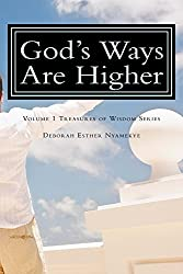 God's Ways Are Higher: The Sovereignty of God revealed through a collection of inspirational bible teachings & exhortations. Treasures of Wisdom Series Volume 1 (Treasurers of Wisdom)