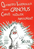 Quomodo Invidiosulus Nomine Grinchus Christi Natalem Abrogaverit: How the Grinch Stole Christmas in Latin (Latin Edition)