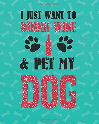 """I just want to drink wine & pet my dog: Dog Lined Notebook Journal Daily Planner Diary 8""""x 10"""" (Dog Notebook Notepad Blank Lined Book Series) (Volume 1) PDF"""