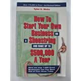 How to Start Your Own Business on a Shoestring and Make up to $500,000 a Year, 3 rd Revised Edition