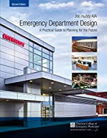 Emergency Department Design: A Practical Guide to Planning for the Future, 2nd Edition Front Cover