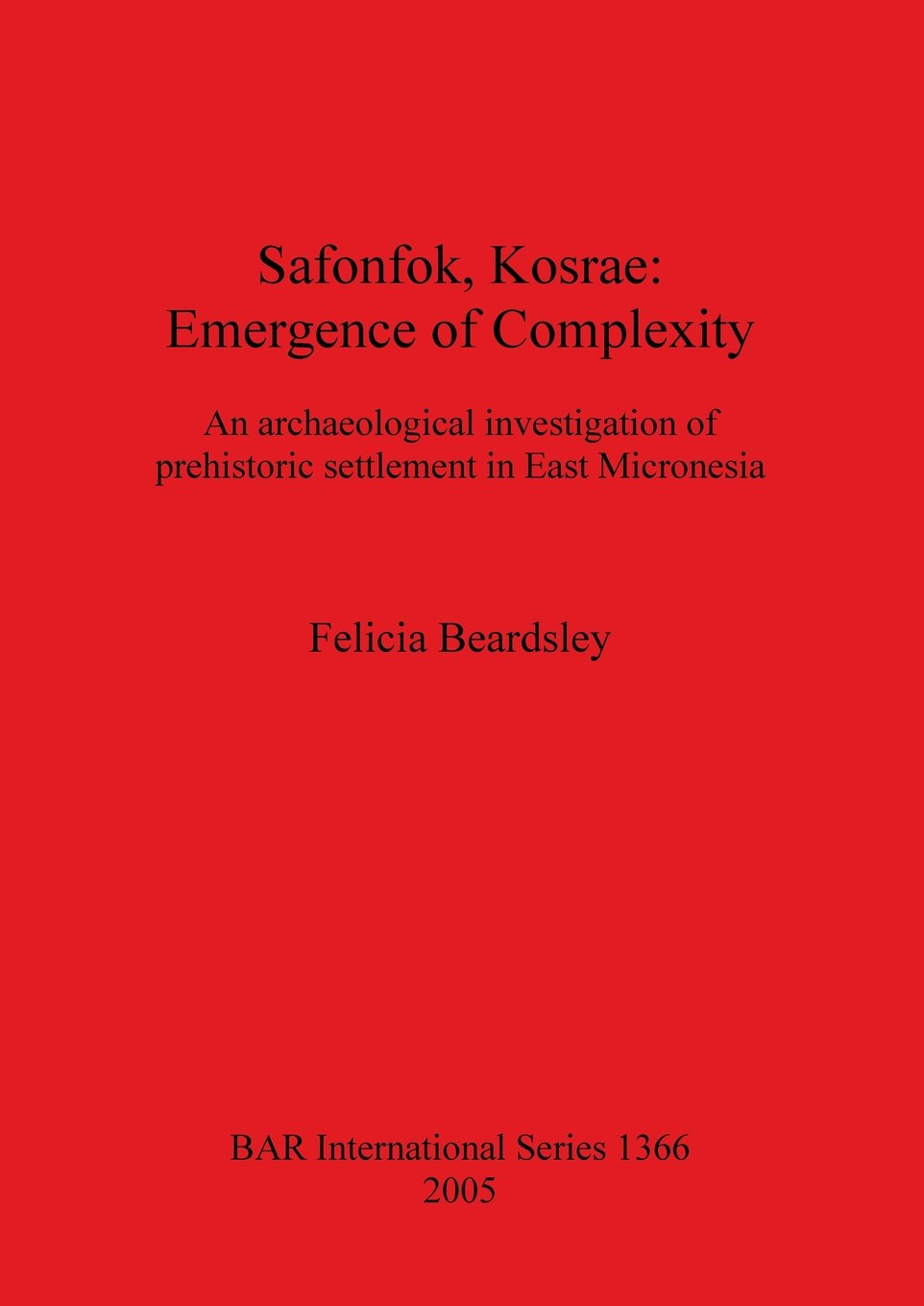 Safonfok, Kosrae: Emergence of Complexity. An archaeological investigation of prehistoric settlement in East Micronesia (BAR International Series) pdf epub