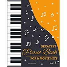 2018 Greatest Pop & Movie Hits Piano Book: Piano Music - Piano Books - Piano Sheet Music - Keyboard Piano Book - Music Piano - Sheet Music Book - Adult Piano - The Piano Book - Piano Solos