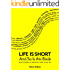 Life is Short And So Is This Book: Brief Thoughts On Making The Most Of Your Life