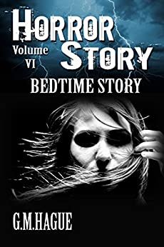 Horror Story: Volume VI: Bedtime Story by [Hague, G.M.]