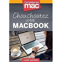 Chouchoutez votre MacBook (Les guides pratiques de Compétence Mac) (French Edition)