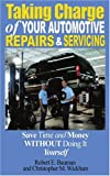 Taking Charge of Your Automotive Repairs and Servicing, Robert E. Bauman and Christopher M. Wickham, 0595123899