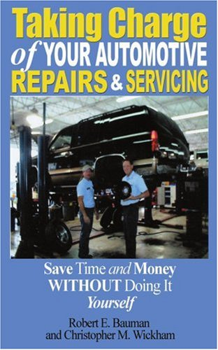 Read Online Taking Charge of Your Automotive Repairs and Servicing: Save Time and Money without doing it Yourself ebook