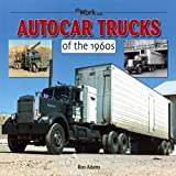 Autocar Trucks of the 1960s at Work, Ron Adams, 1583882413