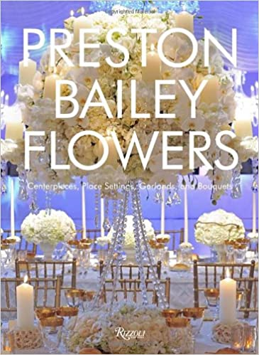 Read Preston Bailey Flowers: Centerpieces, Place Setting, Ceremonies, and Parties PDF