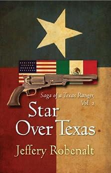 Star Over Texas: Saga of a Texas Ranger, Volume 2 by [Robenalt, Jeffery]