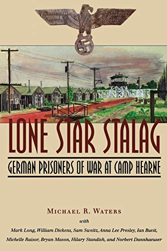 Lone Star Stalag: German Prisoners of War at Camp Hearne