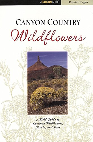 Canyon Country Wildflowers: Including Arches and Canyonlands National Parks (Wildflower Series)