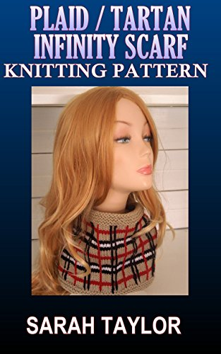 Plaid / Tartan Infinity Scarf - Knitting Pattern by [Taylor, Sarah]