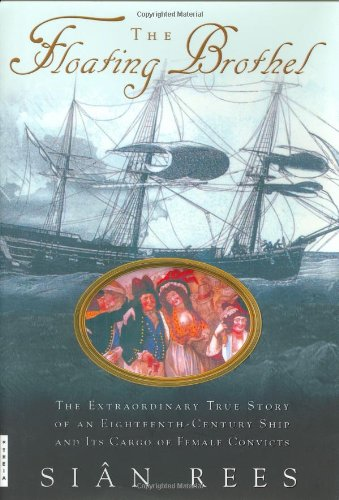 (The Floating Brothel: The Extraordinary True Story of an Eighteenth-Century Ship and Its Cargo of Female Convicts)