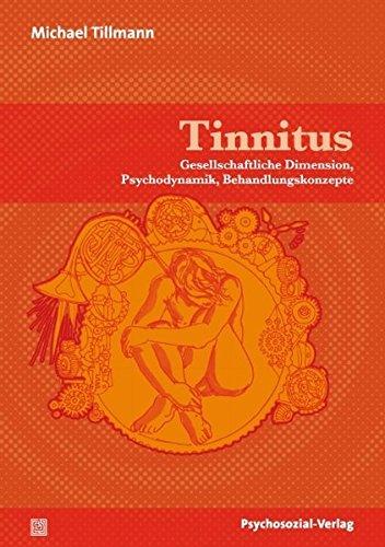 Tinnitus: Gesellschaftliche Dimension, Psychodynamik, Behandlungskonzepte (Therapie & Beratung)