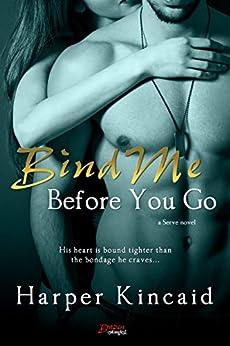 Bind Me Before You Go (Serve) by [Kincaid, Harper]
